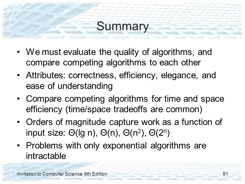 Summary We must evaluate the quality of algorithms, and compare competing algorithms to each other.