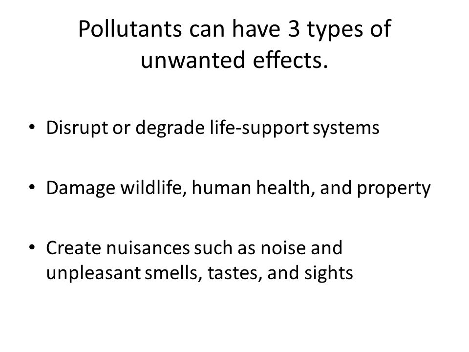 Pollutants can have 3 types of unwanted effects.