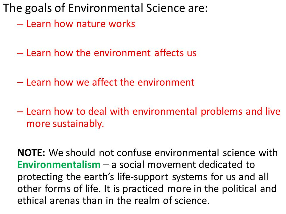 The goals of Environmental Science are: