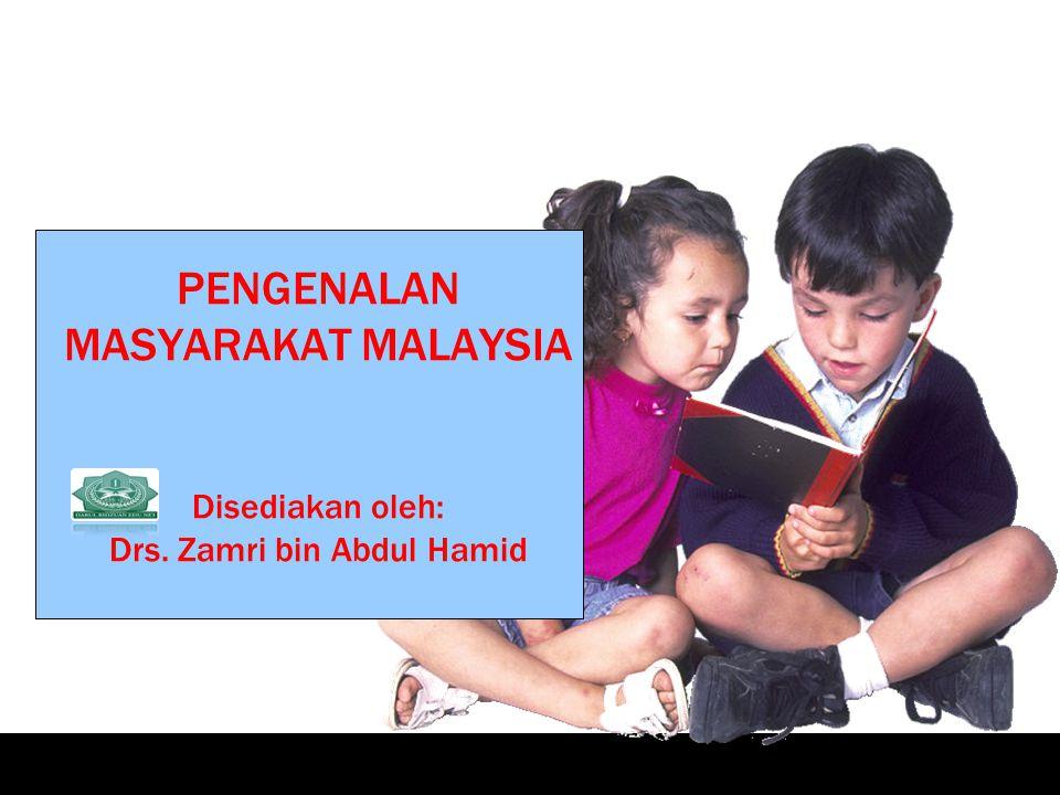 PENGENALAN MASYARAKAT MALAYSIA Disediakan oleh: Drs