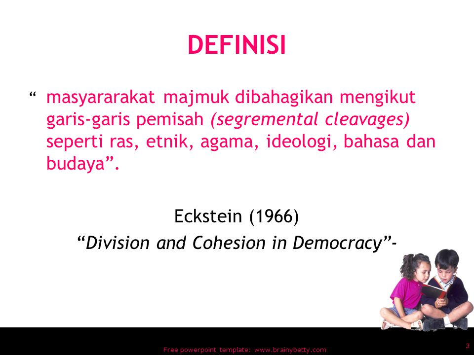 DEFINISI Eckstein (1966) Division and Cohesion in Democracy -