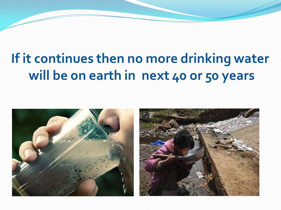 If it continues then no more drinking water