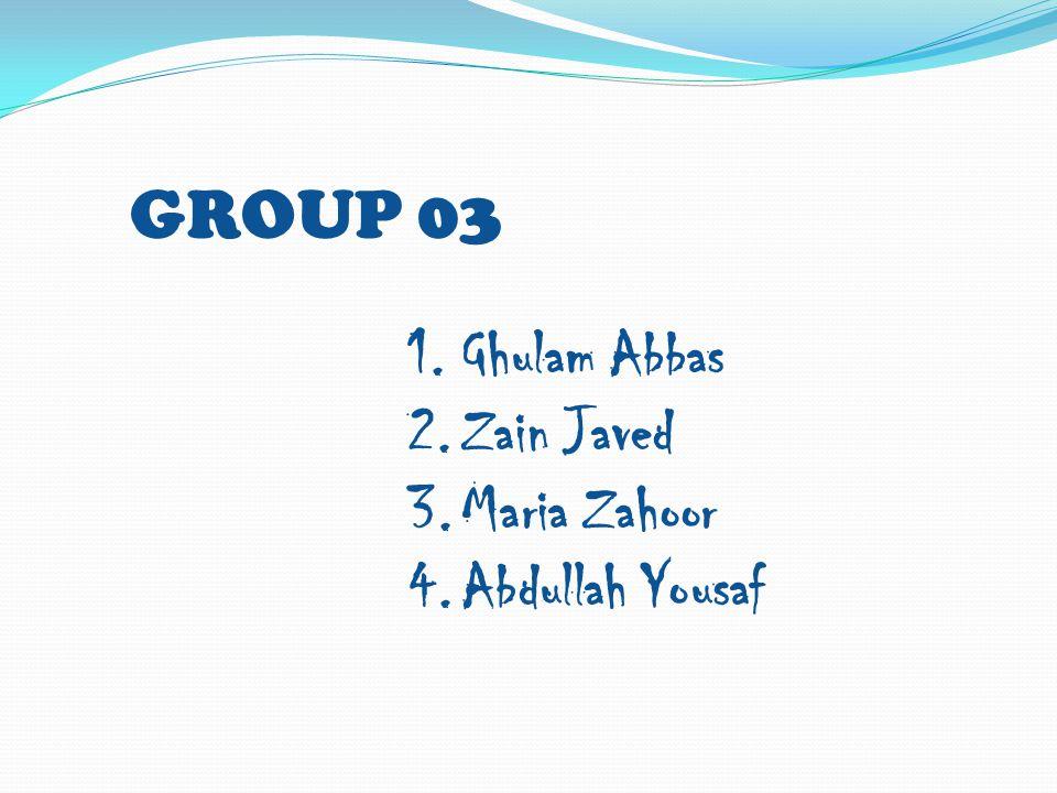 GROUP 03 Ghulam Abbas Zain Javed Maria Zahoor Abdullah Yousaf