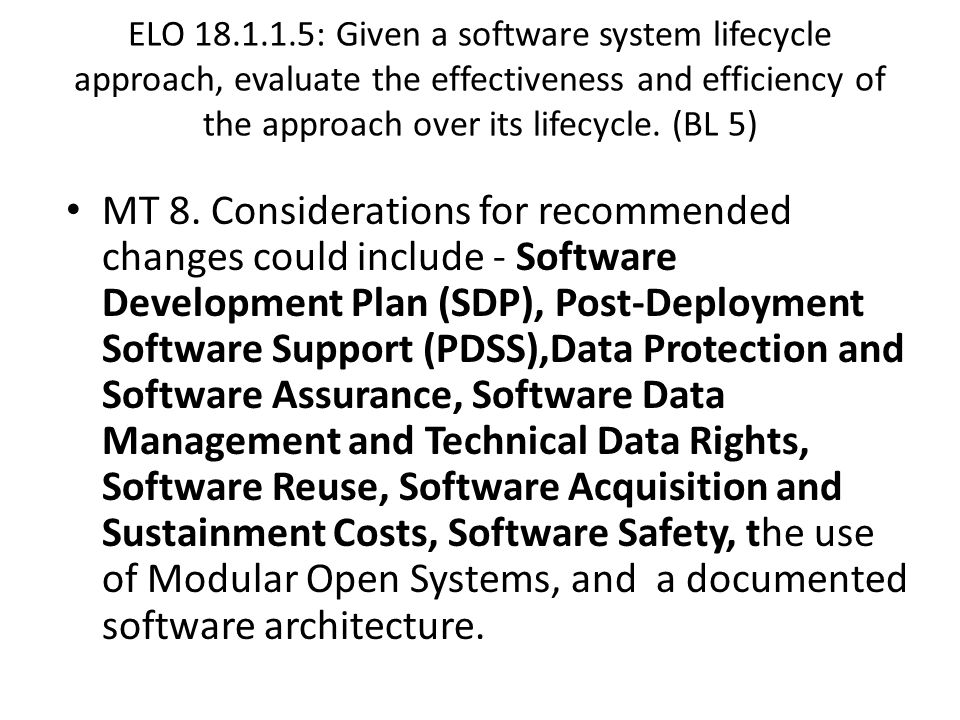 ELO 18.1.1.5: Given a software system lifecycle approach, evaluate the effectiveness and efficiency of the approach over its lifecycle. (BL 5)