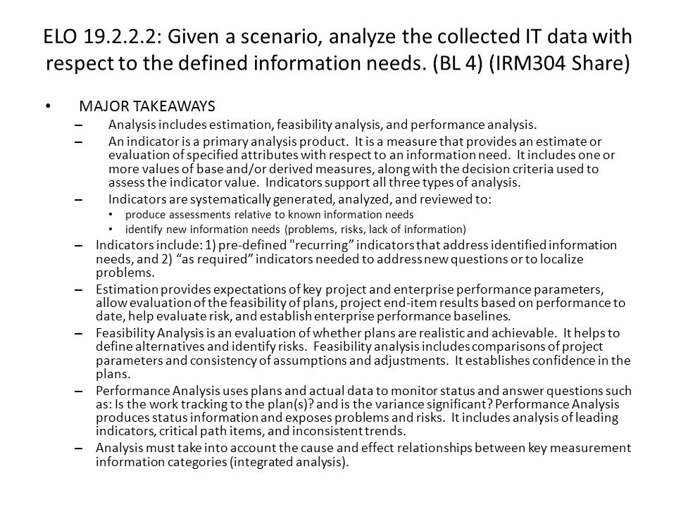 ELO 19.2.2.2: Given a scenario, analyze the collected IT data with respect to the defined information needs. (BL 4) (IRM304 Share)