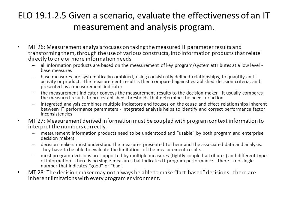 ELO 19.1.2.5 Given a scenario, evaluate the effectiveness of an IT measurement and analysis program.