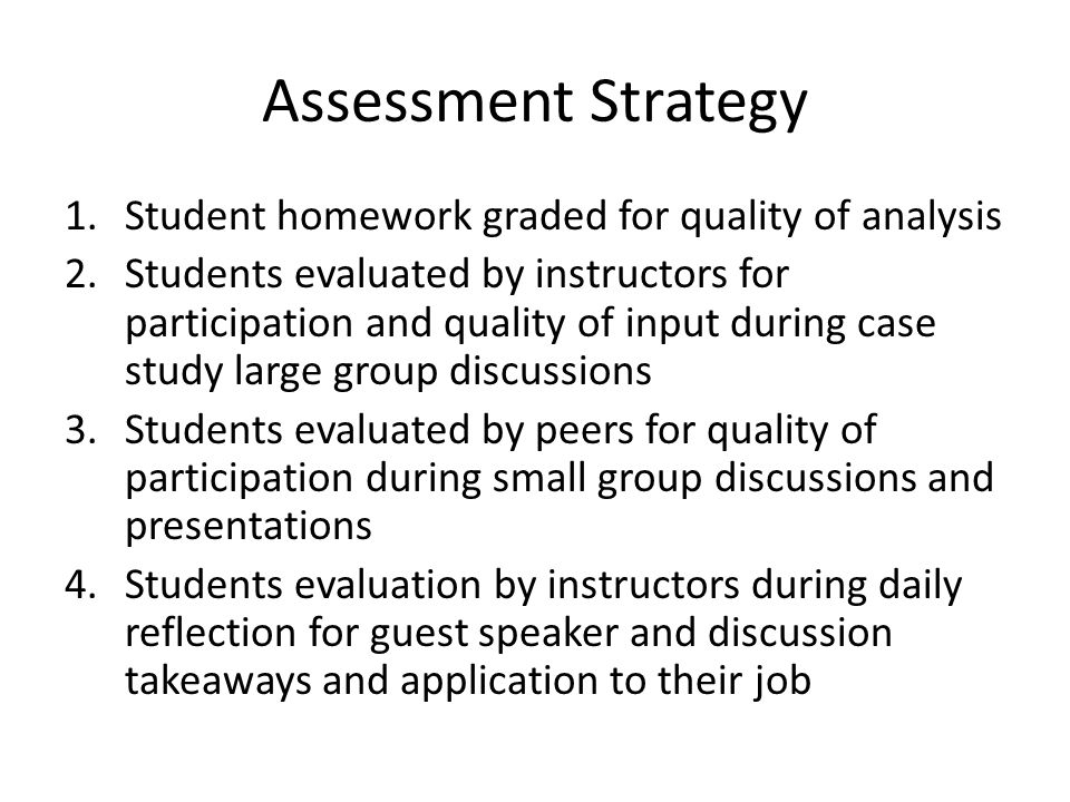 Assessment Strategy Student homework graded for quality of analysis