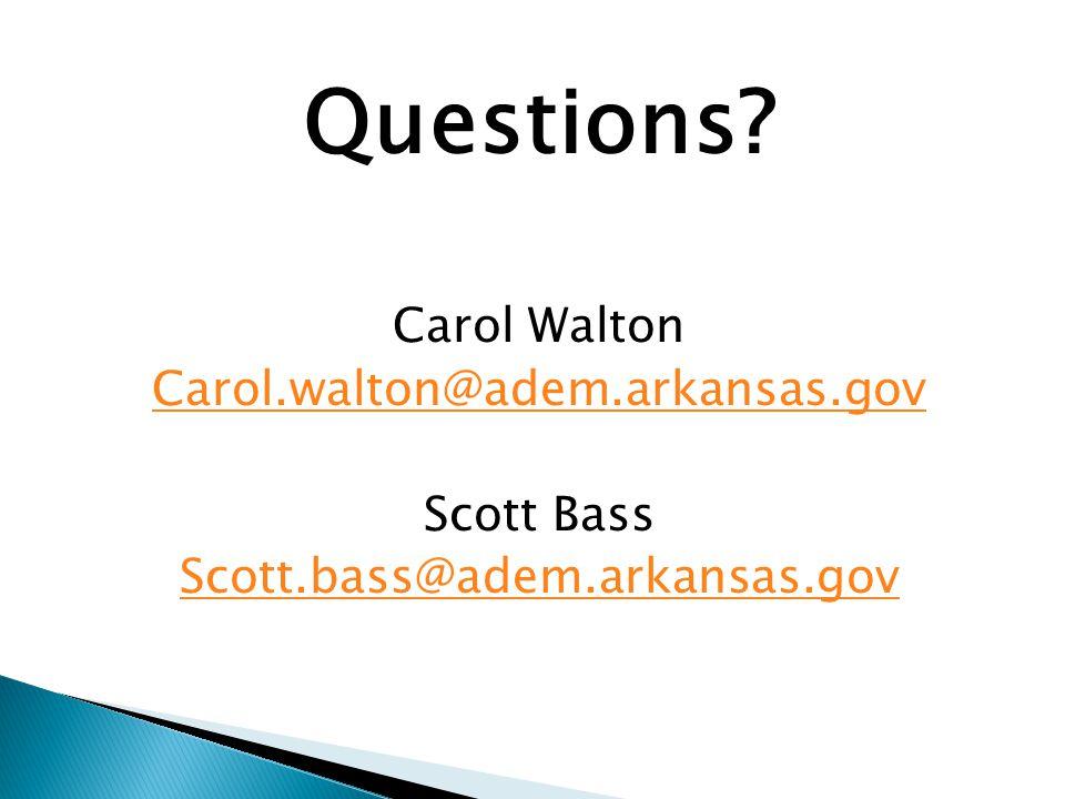 Questions Carol Walton Carol.walton@adem.arkansas.gov Scott Bass