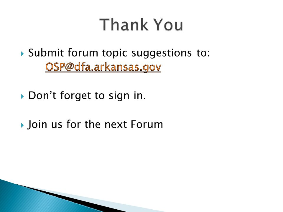 Thank You Submit forum topic suggestions to: OSP@dfa.arkansas.gov