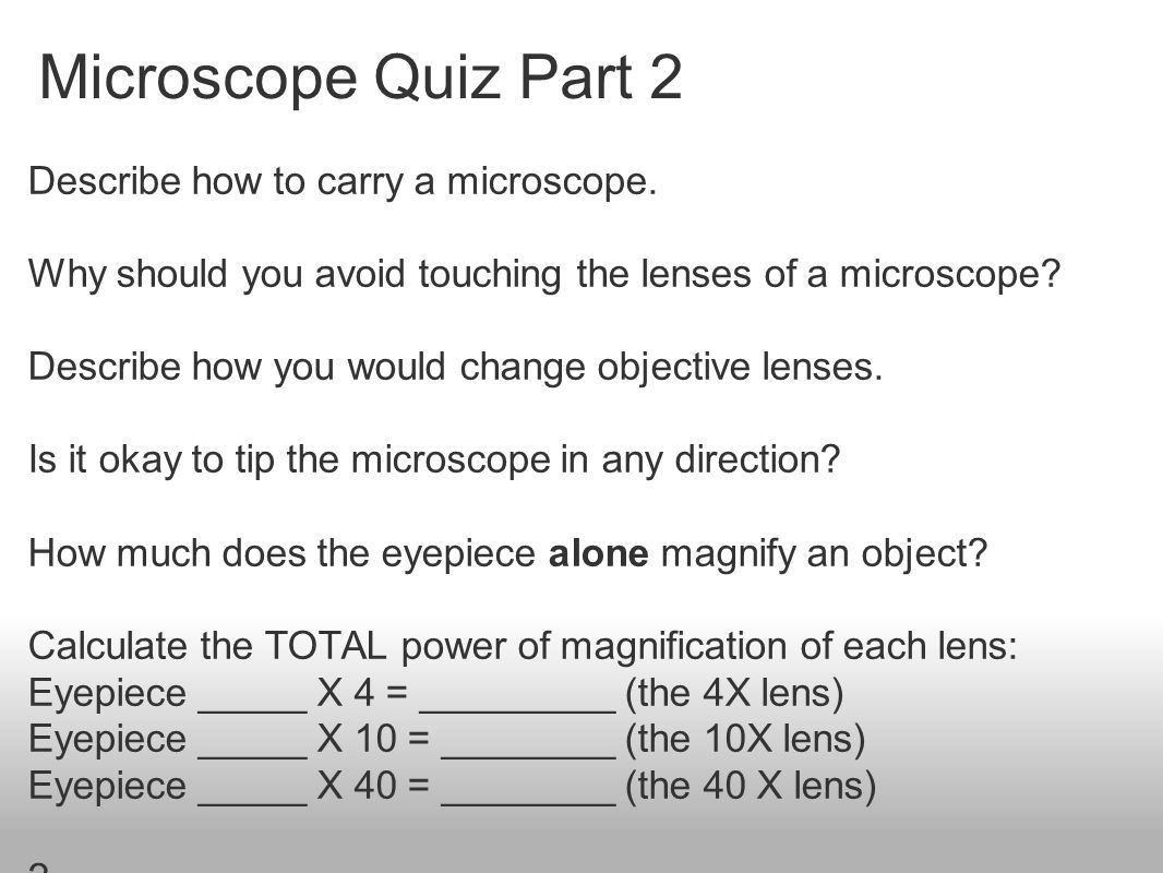 Microscope Quiz Part 2 Describe how to carry a microscope.