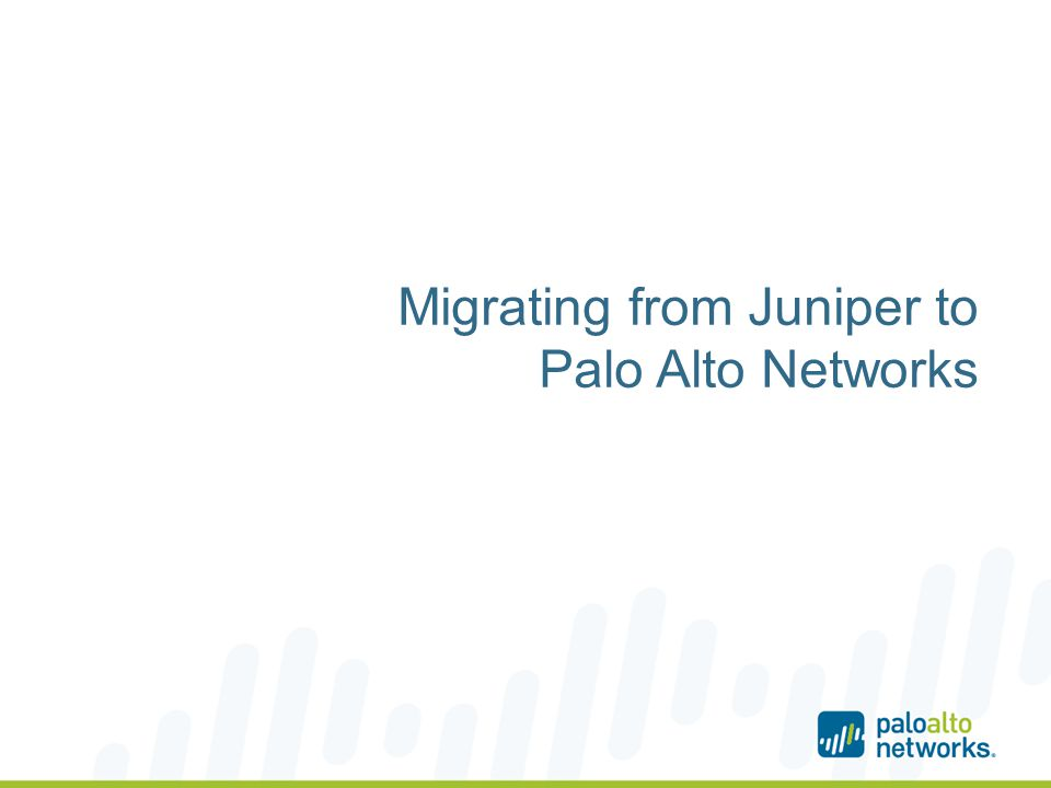 Migrating from Juniper to Palo Alto Networks