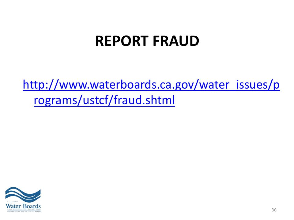 REPORT FRAUD http://www.waterboards.ca.gov/water_issues/programs/ustcf/fraud.shtml