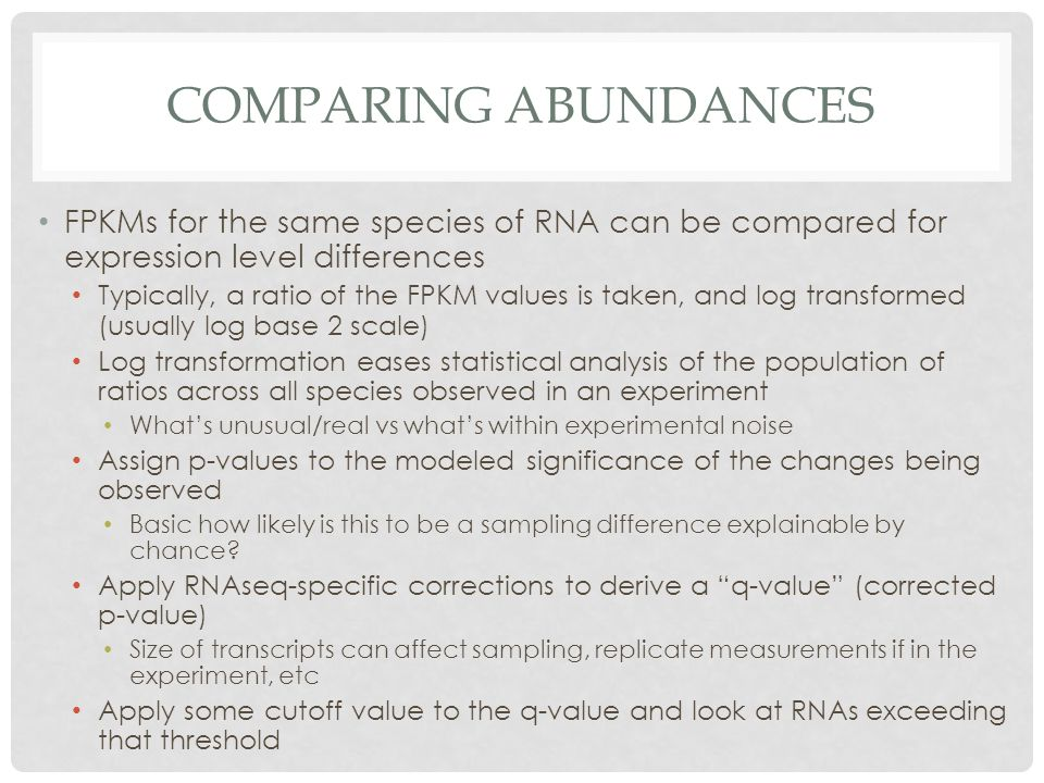 Comparing Abundances FPKMs for the same species of RNA can be compared for expression level differences.