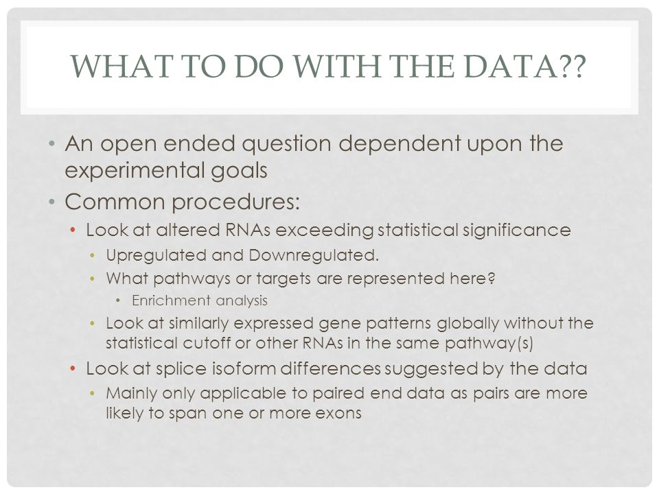 What to do with the data An open ended question dependent upon the experimental goals. Common procedures: