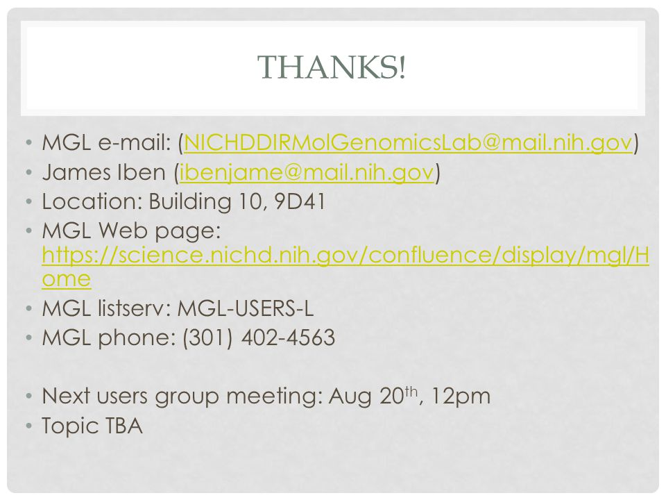 Thanks! MGL e-mail: (NICHDDIRMolGenomicsLab@mail.nih.gov)