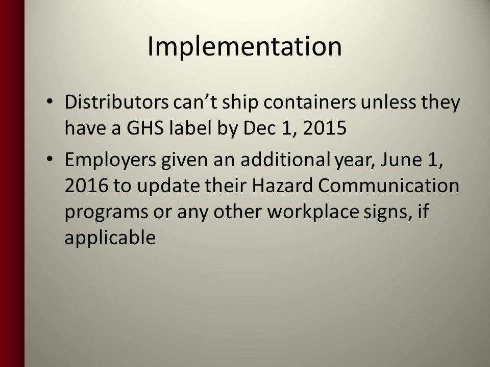 Implementation Distributors can't ship containers unless they have a GHS label by Dec 1, 2015.