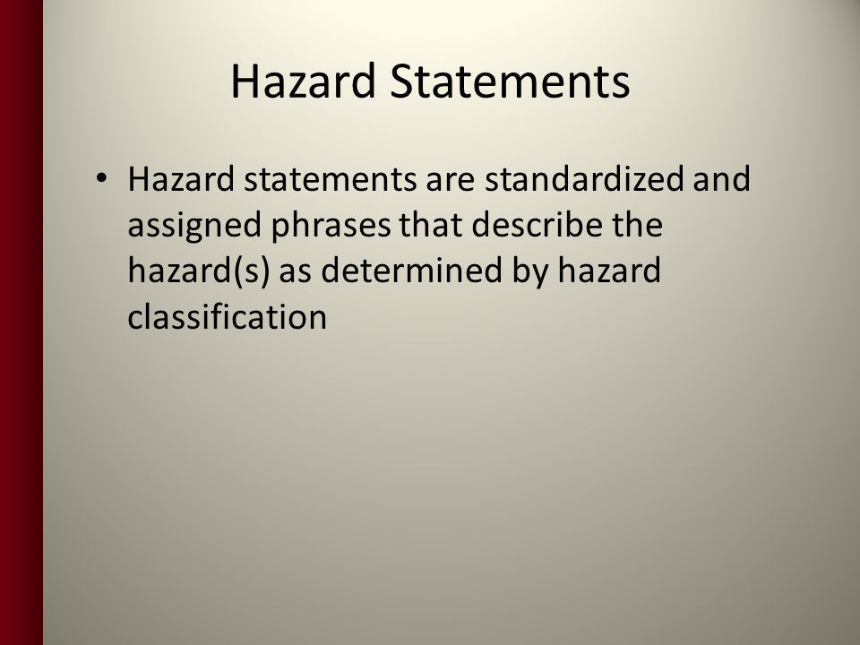 Hazard Statements Hazard statements are standardized and assigned phrases that describe the hazard(s) as determined by hazard classification.