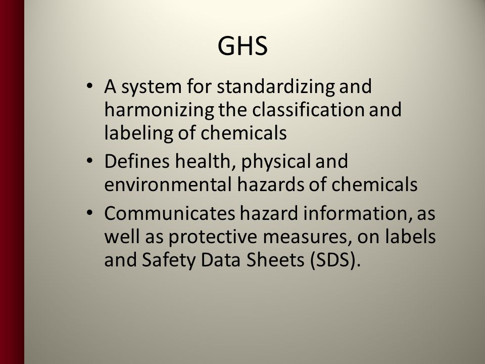 GHS A system for standardizing and harmonizing the classification and labeling of chemicals.