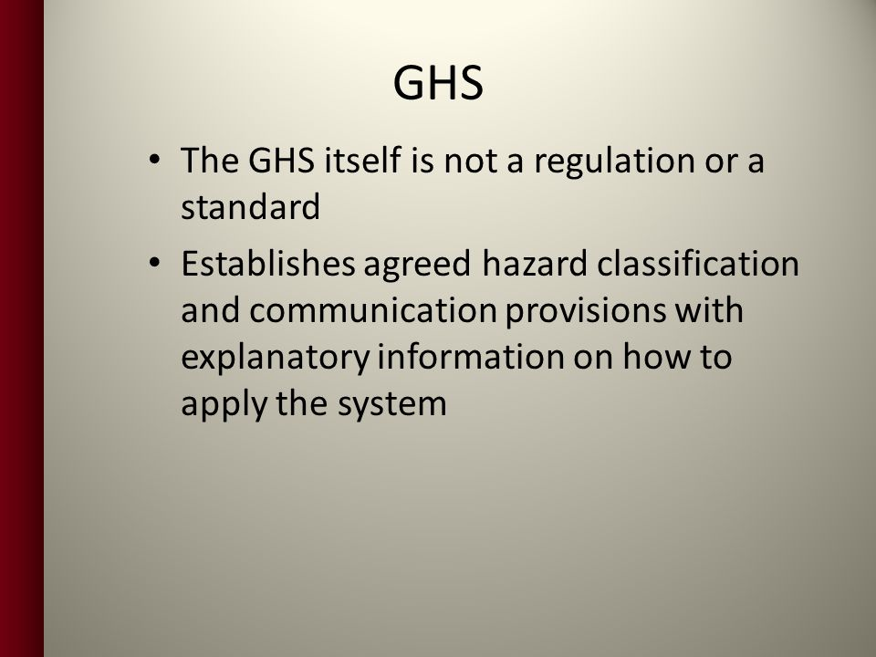 GHS The GHS itself is not a regulation or a standard