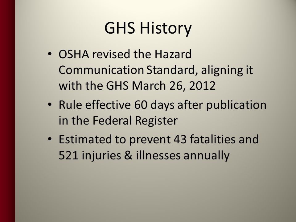 GHS History OSHA revised the Hazard Communication Standard, aligning it with the GHS March 26, 2012.