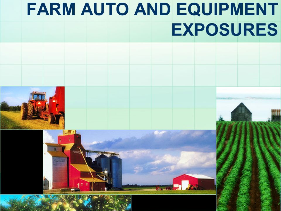 FARM AUTO AND EQUIPMENT EXPOSURES