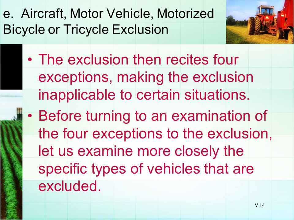 e. Aircraft, Motor Vehicle, Motorized Bicycle or Tricycle Exclusion
