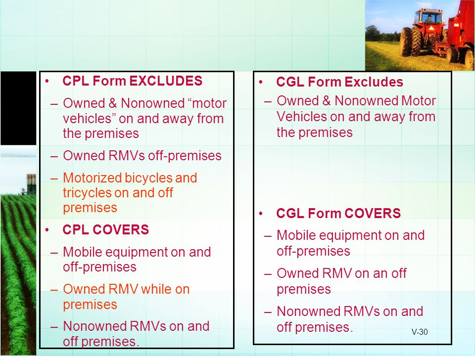 CPL Form EXCLUDES Owned & Nonowned motor vehicles on and away from the premises. Owned RMVs off-premises.