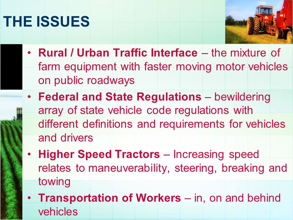 THE ISSUES Rural / Urban Traffic Interface – the mixture of farm equipment with faster moving motor vehicles on public roadways.