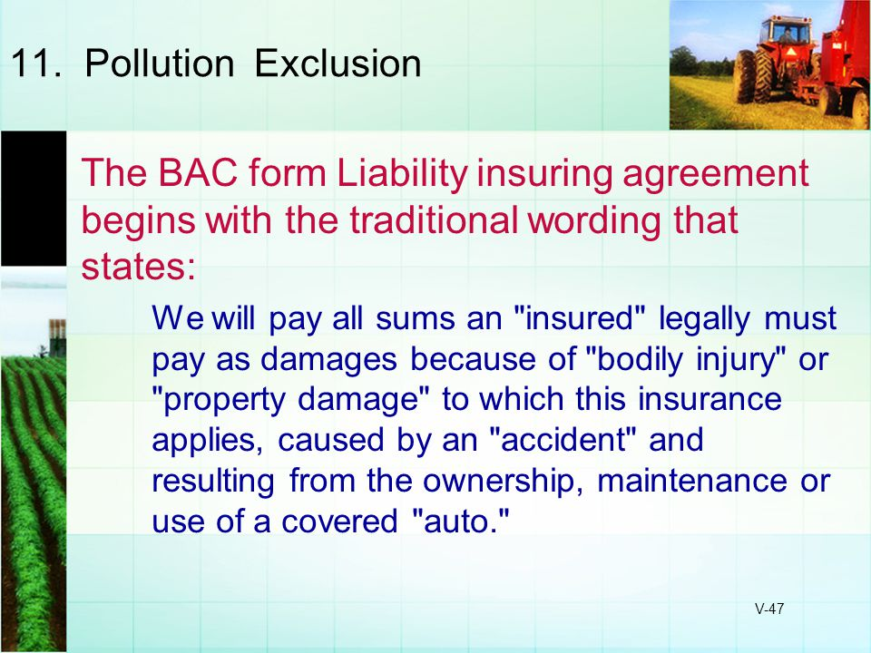 11. Pollution Exclusion The BAC form Liability insuring agreement begins with the traditional wording that states:
