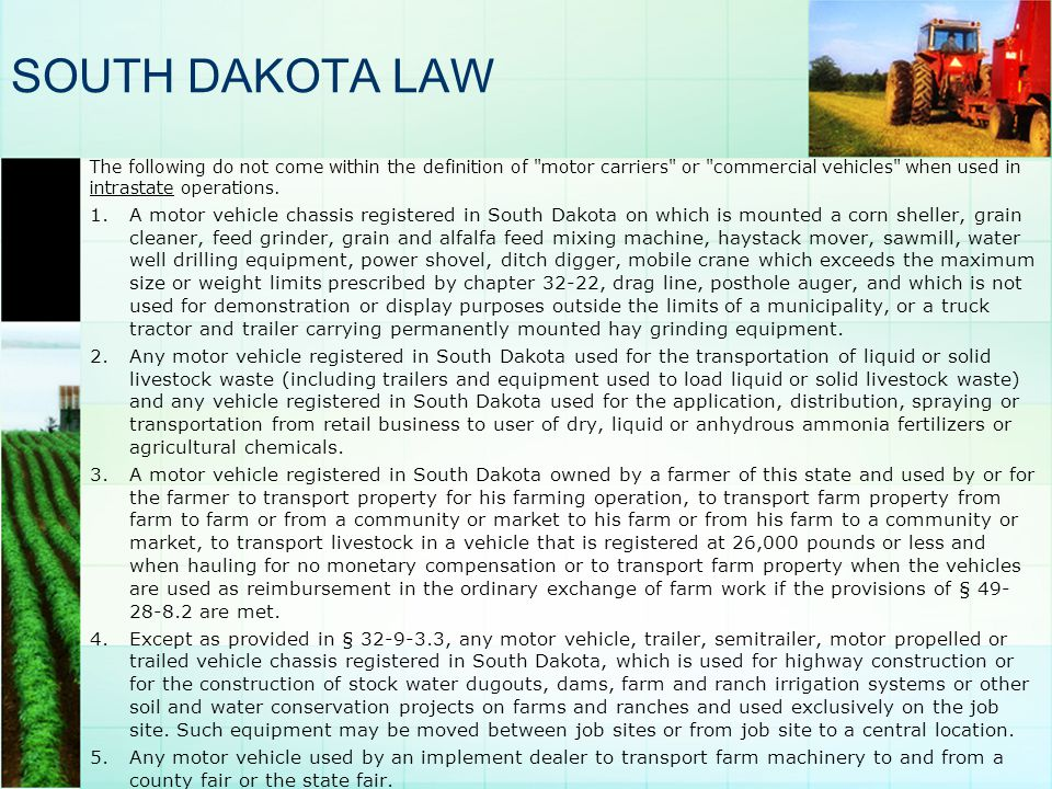 SOUTH DAKOTA LAW The following do not come within the definition of motor carriers or commercial vehicles when used in intrastate operations.