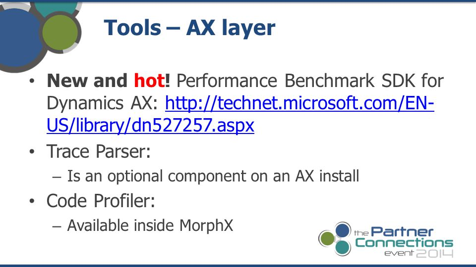 Tools – AX layer New and hot! Performance Benchmark SDK for Dynamics AX: http://technet.microsoft.com/EN-US/library/dn527257.aspx.