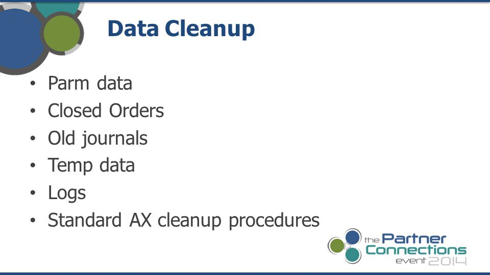 Data Cleanup Parm data Closed Orders Old journals Temp data Logs
