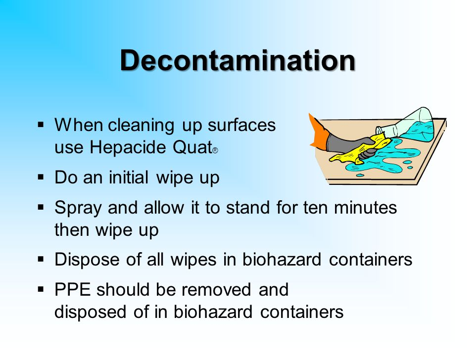 Decontamination When cleaning up surfaces use Hepacide Quat®
