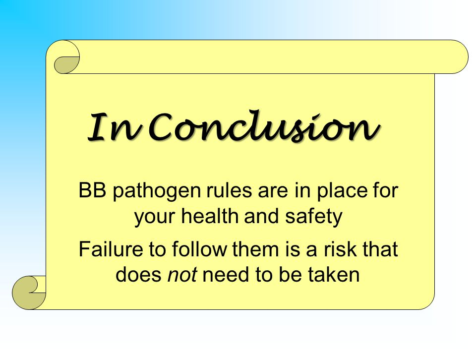 In Conclusion BB pathogen rules are in place for your health and safety.