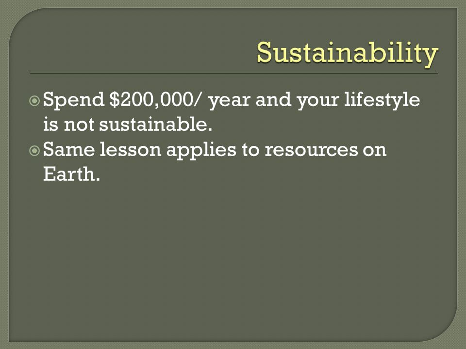 Sustainability Spend $200,000/ year and your lifestyle is not sustainable.