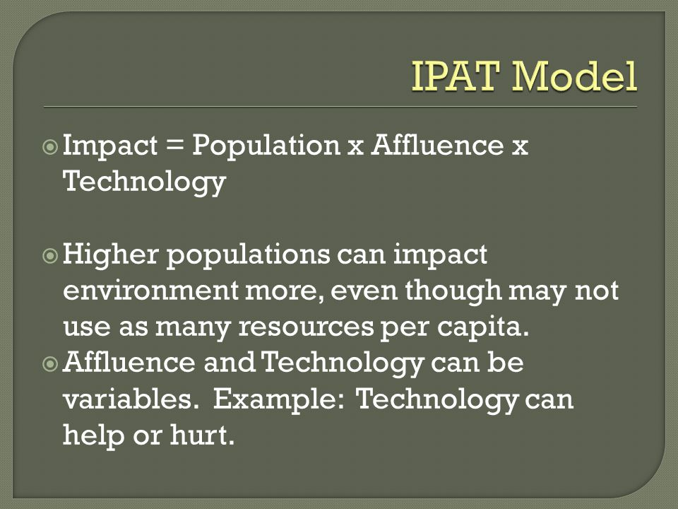 IPAT Model Impact = Population x Affluence x Technology