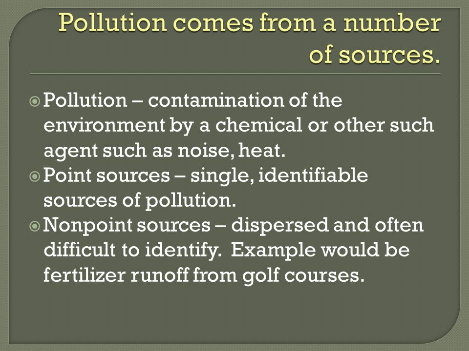 Pollution comes from a number of sources.