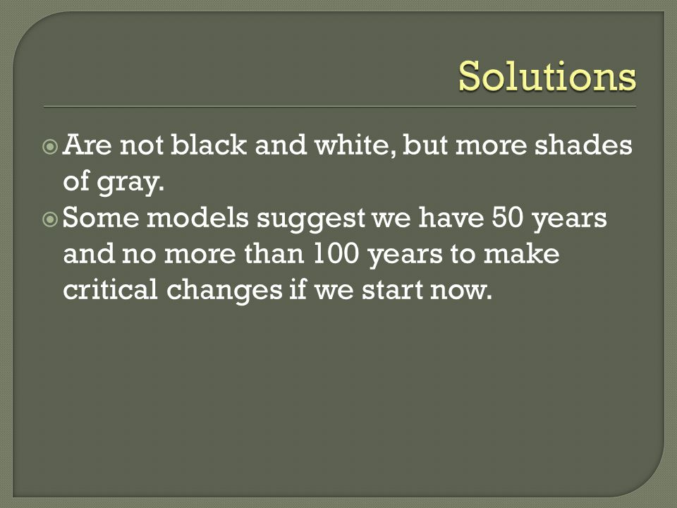Solutions Are not black and white, but more shades of gray.