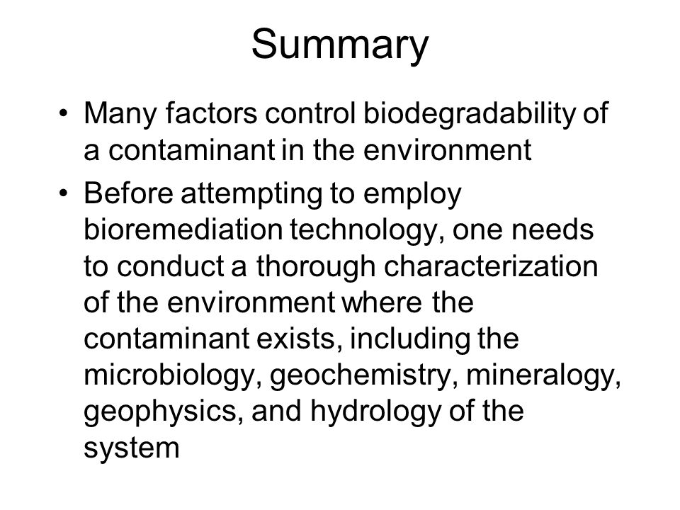 Summary Many factors control biodegradability of a contaminant in the environment.