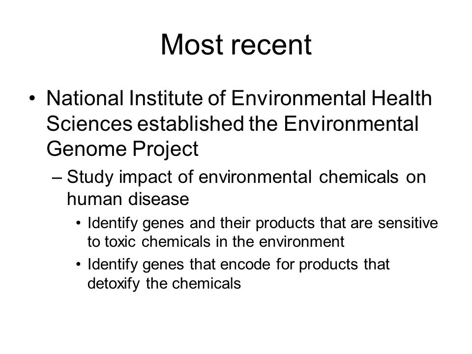 Most recent National Institute of Environmental Health Sciences established the Environmental Genome Project.