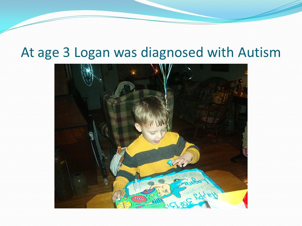 At age 3 Logan was diagnosed with Autism