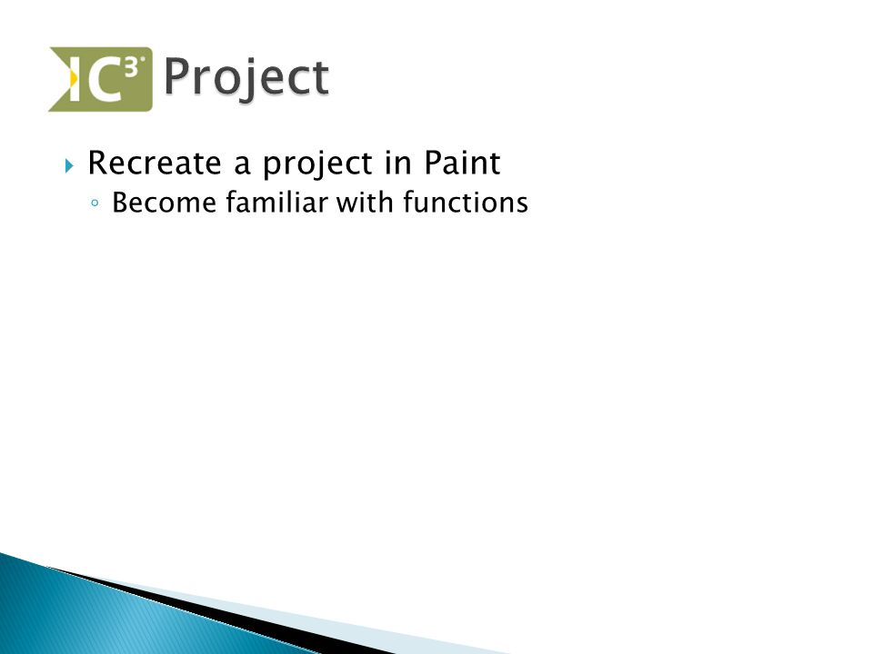 Project Recreate a project in Paint Become familiar with functions