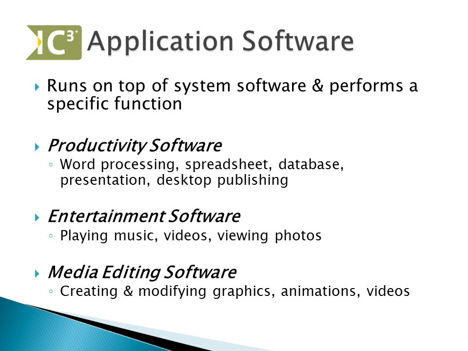 Application Software Runs on top of system software & performs a specific function. Productivity Software.