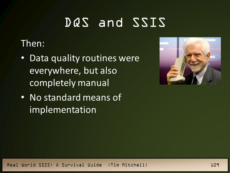 DQS and SSIS Then: Data quality routines were everywhere, but also completely manual.