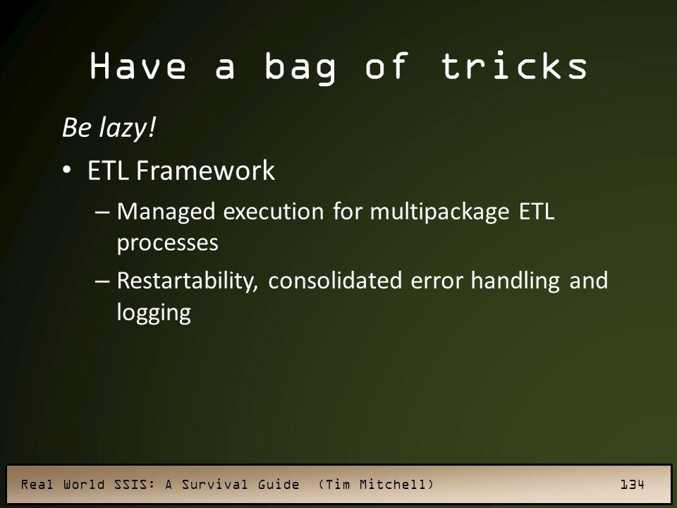 Have a bag of tricks Be lazy! ETL Framework