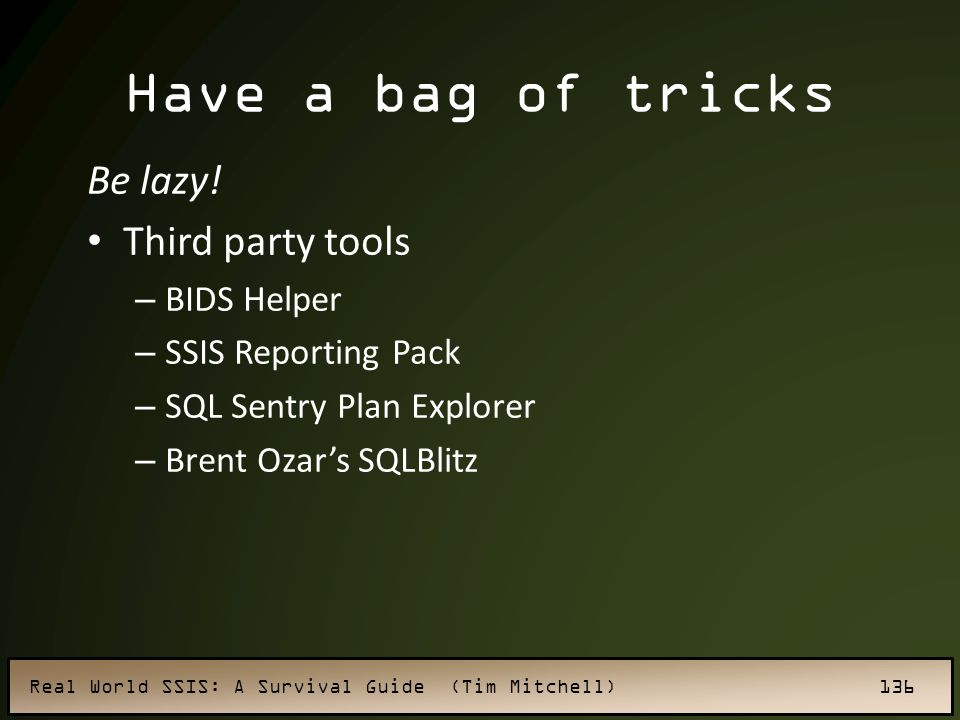 Have a bag of tricks Be lazy! Third party tools BIDS Helper