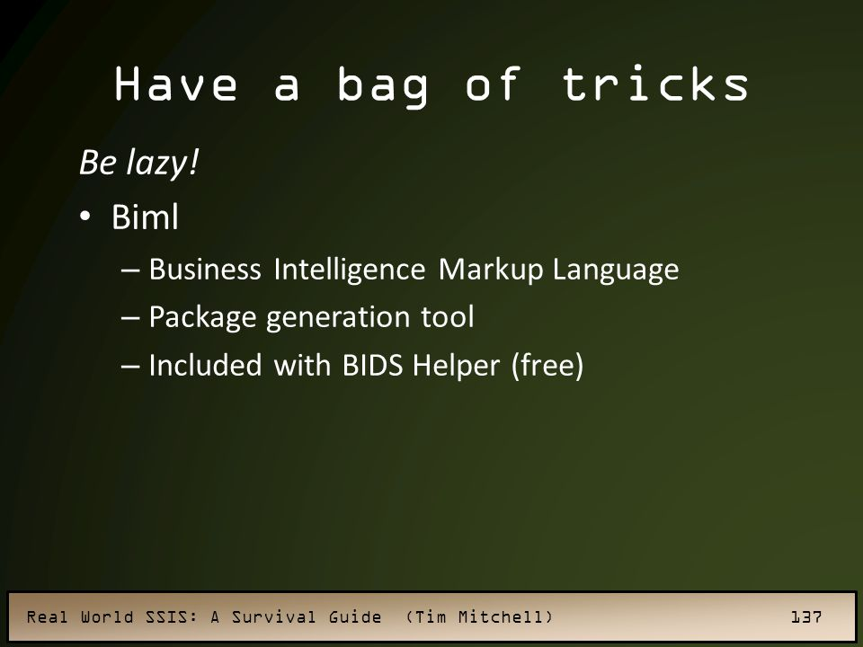 Have a bag of tricks Be lazy! Biml