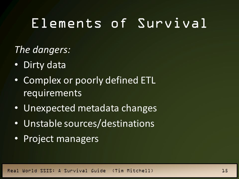 Elements of Survival The dangers: Dirty data