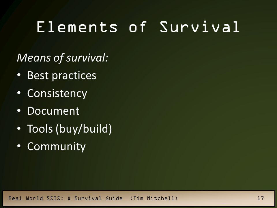 Elements of Survival Means of survival: Best practices Consistency