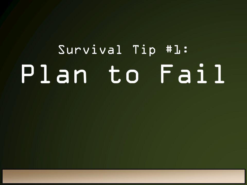 Survival Tip #1: Plan to Fail